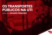 """Artigo: """"OS TRANSPORTES PÚBLICOS NA UTI"""""""