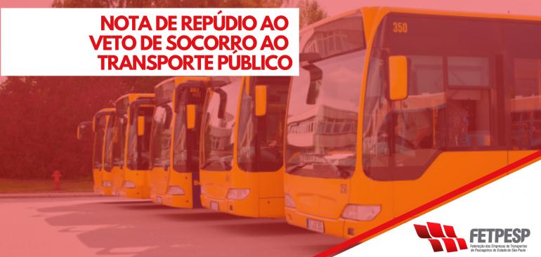 FETPESP NOTA DE REPÚDIO AO VETO DE SOCORRO AO TRANSPORTE PÚBLICO
