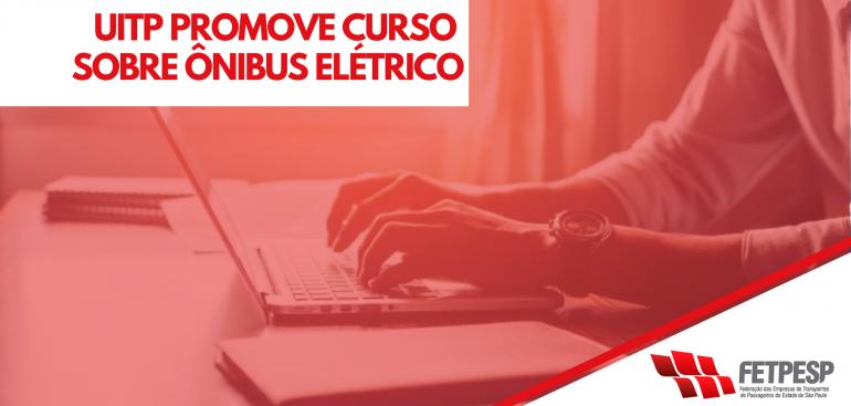 UITP PROMOVE CURSO SOBRE ÔNIBUS ELÉTRICOS